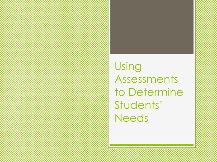 using assessments to determine students needs n.