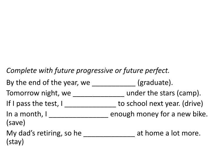 Complete with future progressive or future perfect.
