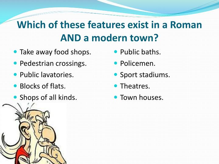 Which of these features exist in a Roman AND a modern town?