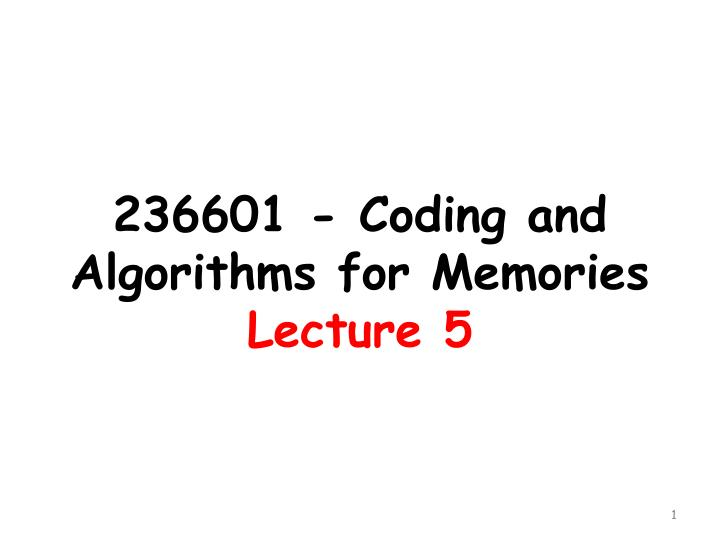 236601 coding and algorithms for memories lecture 5 n.