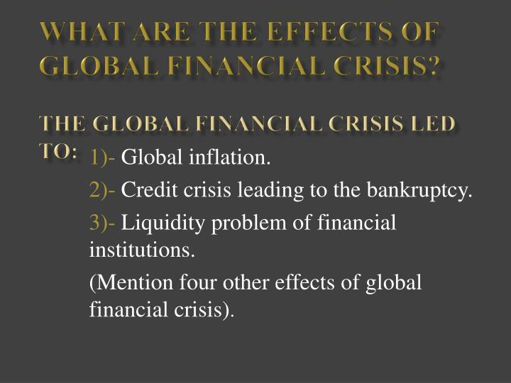 effect of global financial crisis on The financial crisis, which a year ago, it seemed to be localized in one part of the financial sector in us, has exploded into systematic crisis, spreading through highly interconnected financial market of industrial countries and has had its effects on other markets as well.