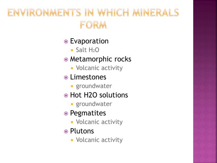 Environments in which minerals form