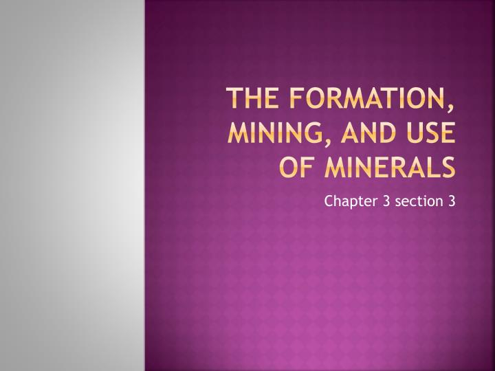 The formation mining and use of minerals