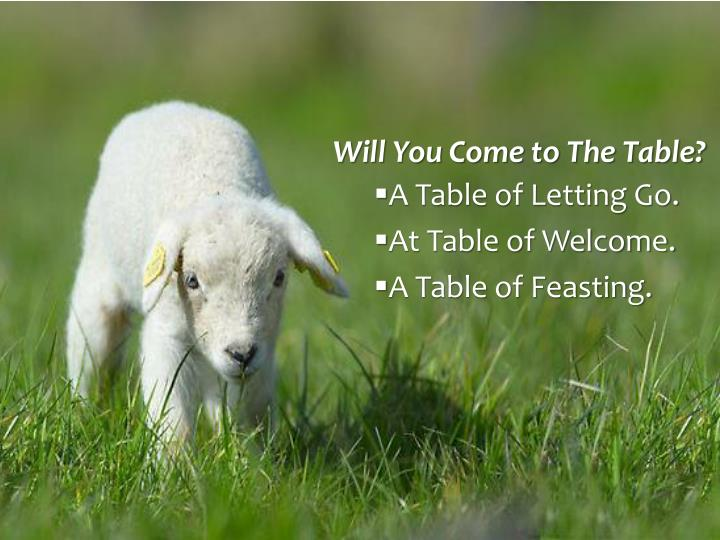 Will You Come to The Table?