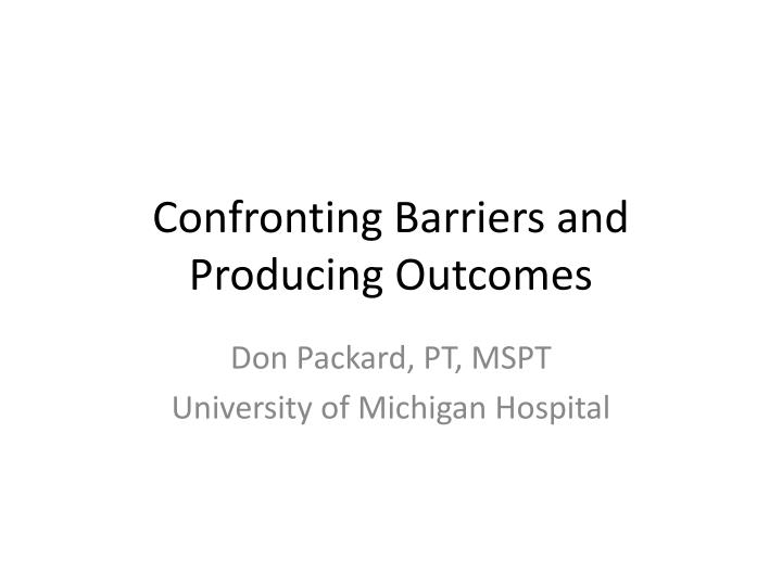 Confronting barriers and producing outcomes