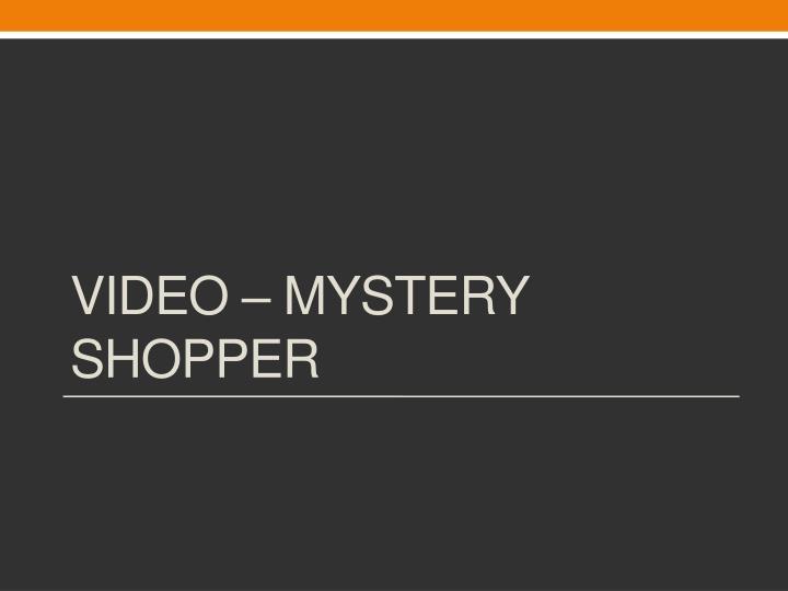 Video – Mystery Shopper