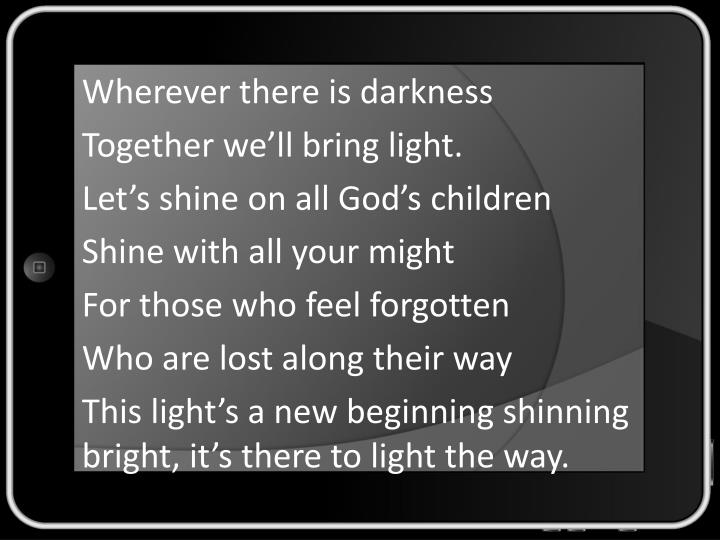 Wherever there is darkness