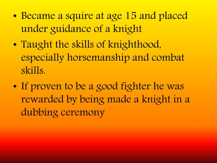 Became a squire at age 15 and placed under guidance of a knight