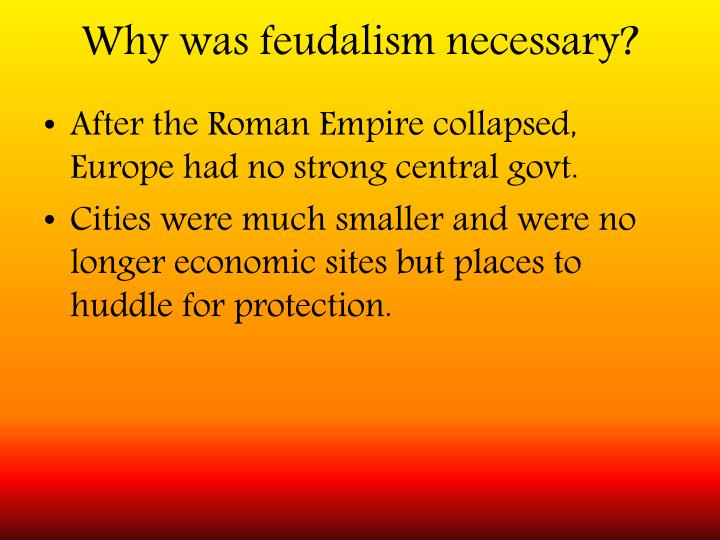 Why was feudalism necessary