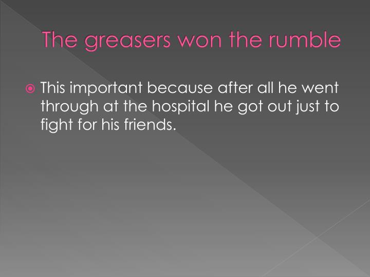 The greasers won the rumble