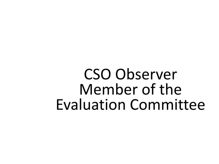 cso observer member of the evaluation committee n.