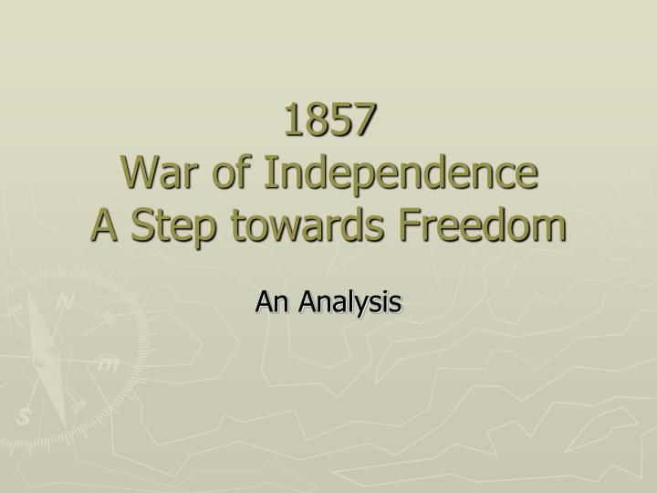 1857 war of independence a step towards freedom n.