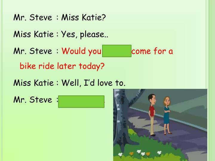 Mr. Steve: Miss Katie?