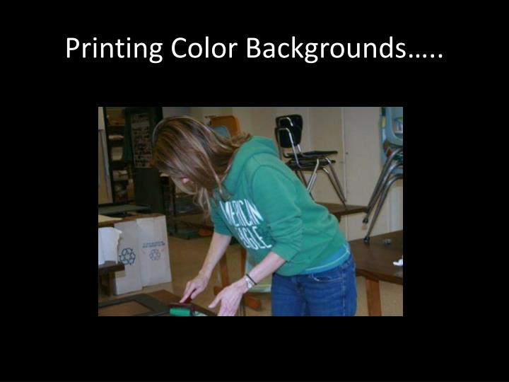 Printing Color Backgrounds…..