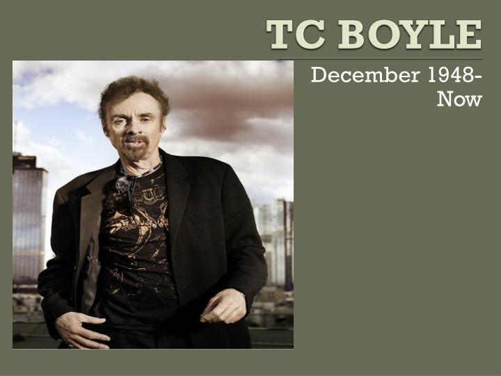 tc boyle s style Tc boyle is a famous american novelist with many accolades to tc boyle's greasy lake: the chevy and the mustang were muscle cars, symbolizing style and.