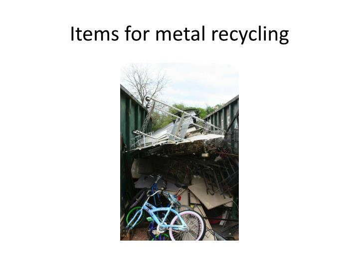 Items for metal recycling