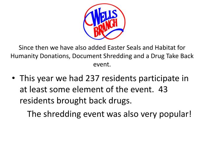 Since then we have also added Easter Seals and Habitat for Humanity Donations, Document Shredding and a Drug Take Back event.