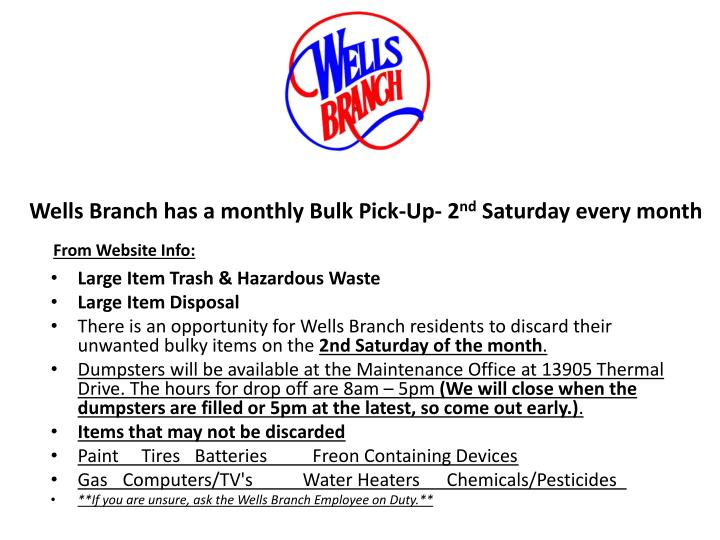 Wells branch has a monthly bulk pick up 2 nd saturday every month