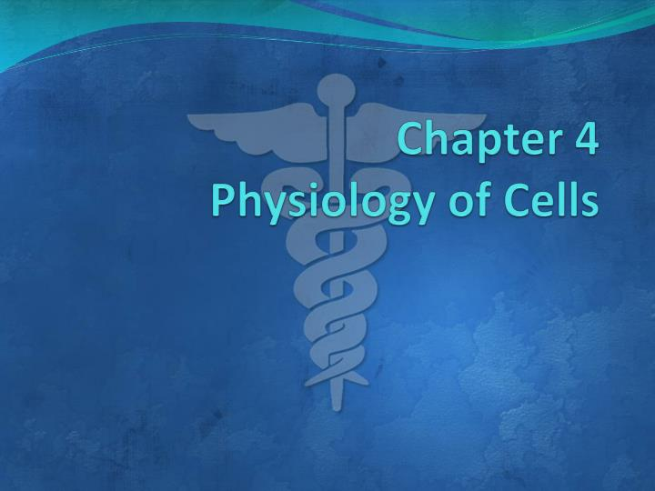 Chapter 4 physiology of cells