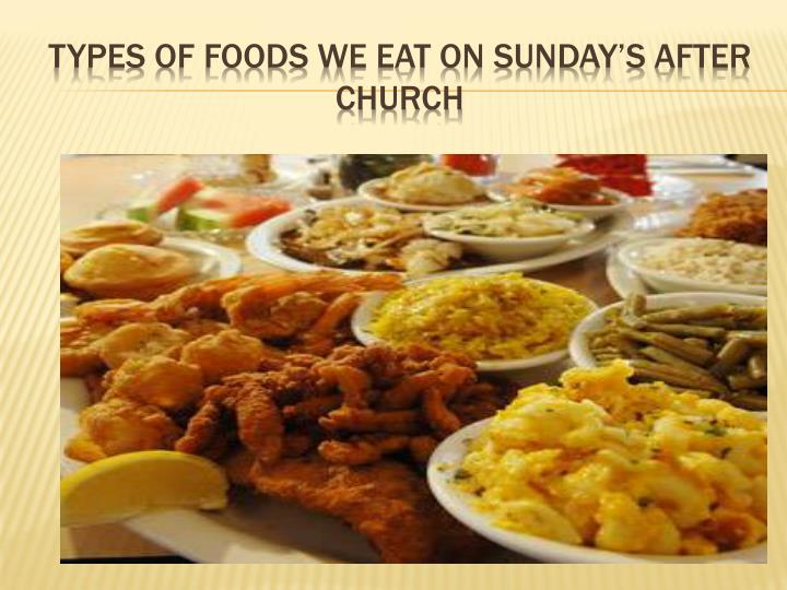 Types of foods we eat on Sunday's after church