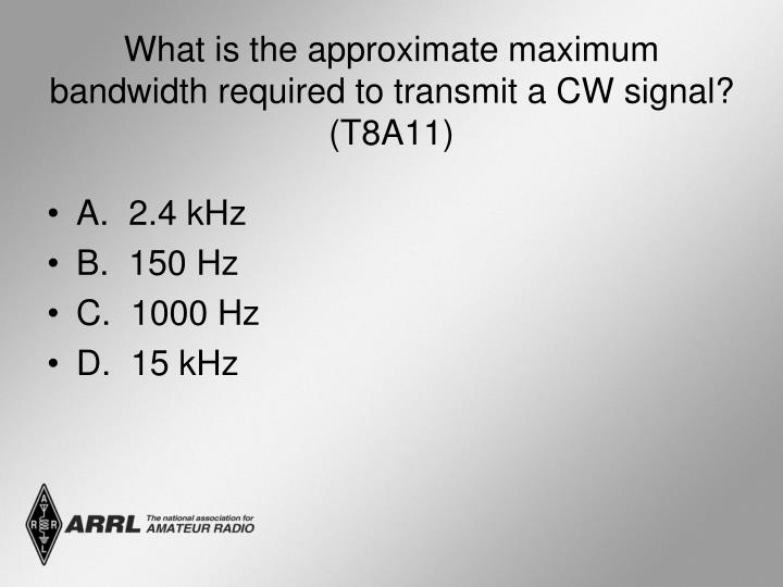 What is the approximate maximum bandwidth required to transmit a CW signal? (T8A11)