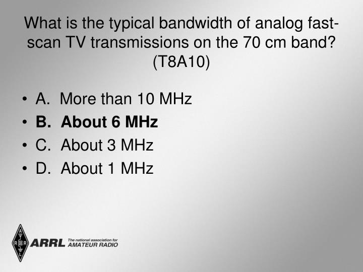 What is the typical bandwidth of analog fast-scan TV transmissions on the 70 cm band? (T8A10)