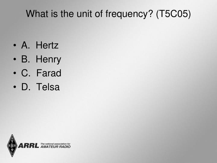 What is the unit of frequency? (T5C05)