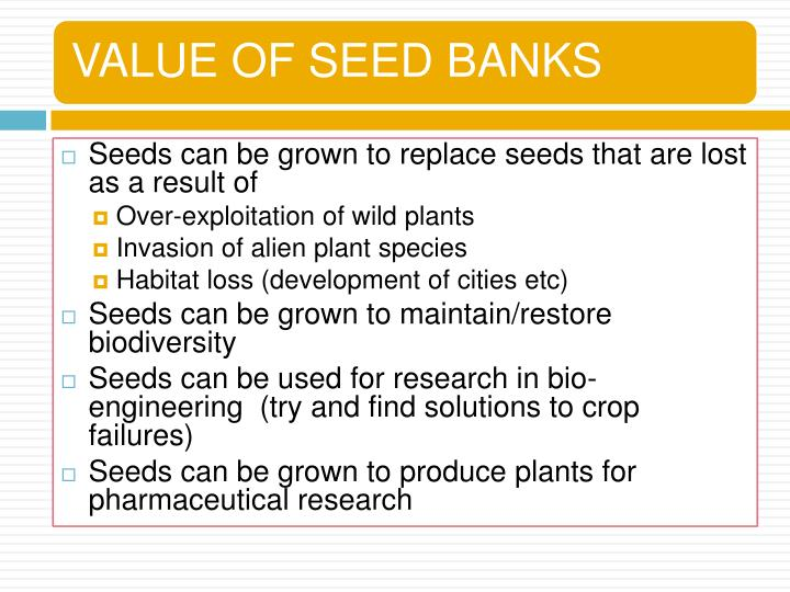 Seeds can be grown to replace seeds that are lost as a result of