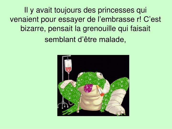 Il y avait toujours des princesses qui venaient pour essayer de