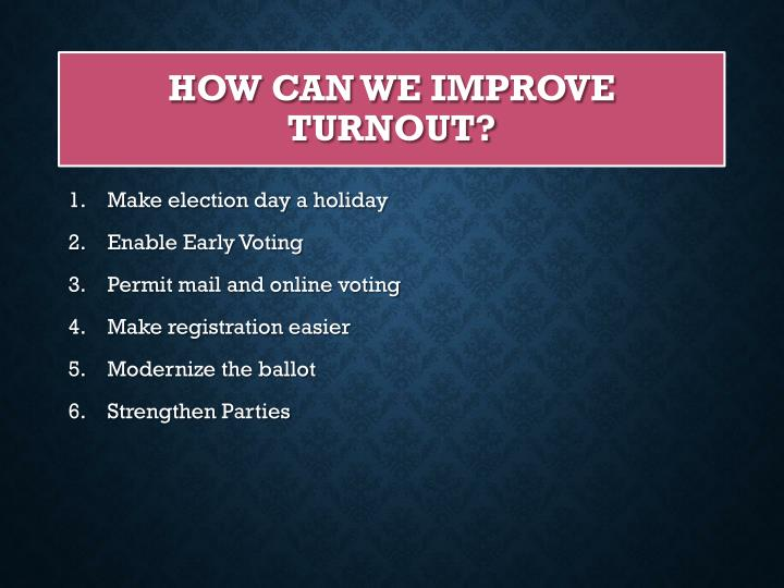 How can we Improve turnout?