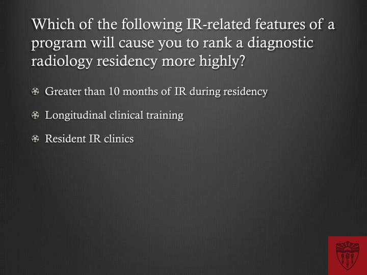 Which of the following IR-related features of a program will cause you to rank a diagnostic radiology residency more