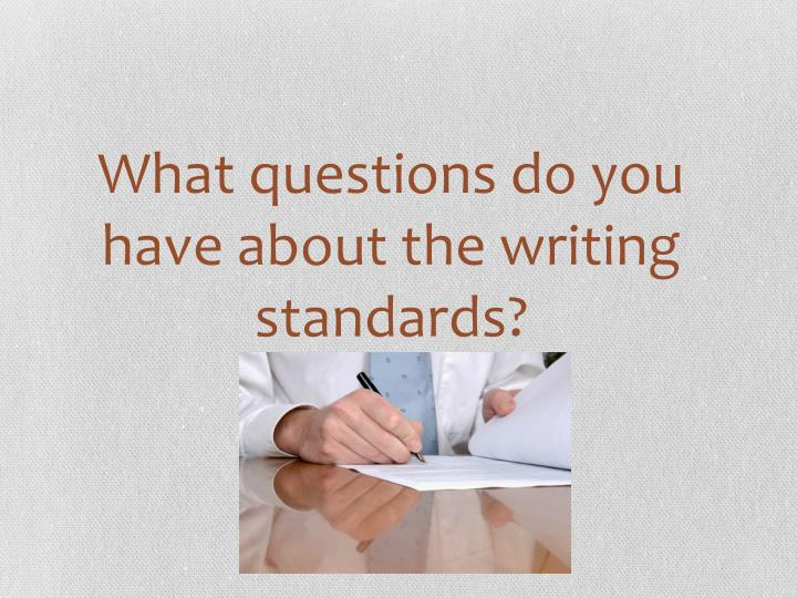 What questions do you have about the writing standards?