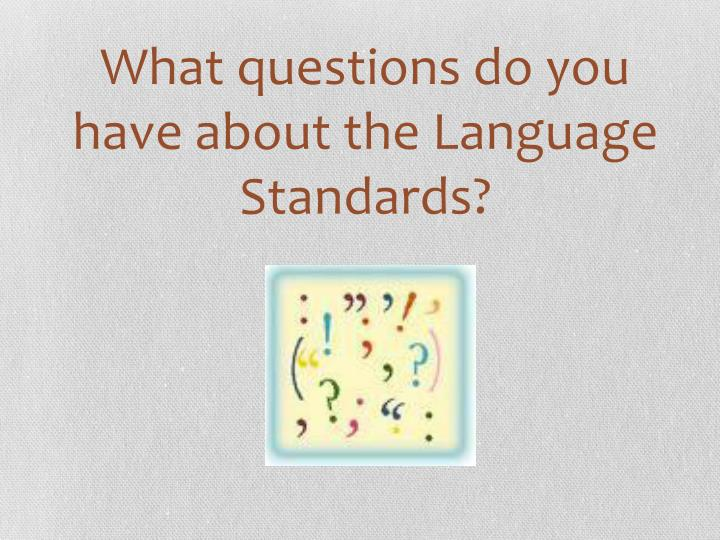 What questions do you have about the Language Standards?