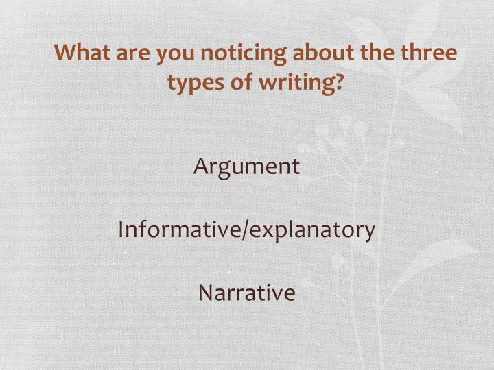 What are you noticing about the three types of writing?