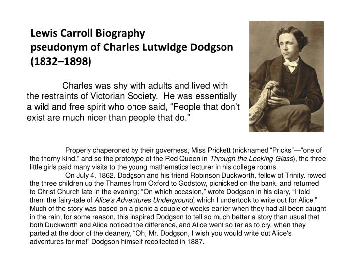 the early life and times of charles hutwidge dodgson Early life essay examples  the early life and times of charles hutwidge dodgson 1,885 words 4 pages the early life and career of zora neale hurston 3,103 words  the early life and times of evelyn boyd granville 885 words 2 pages the early life.