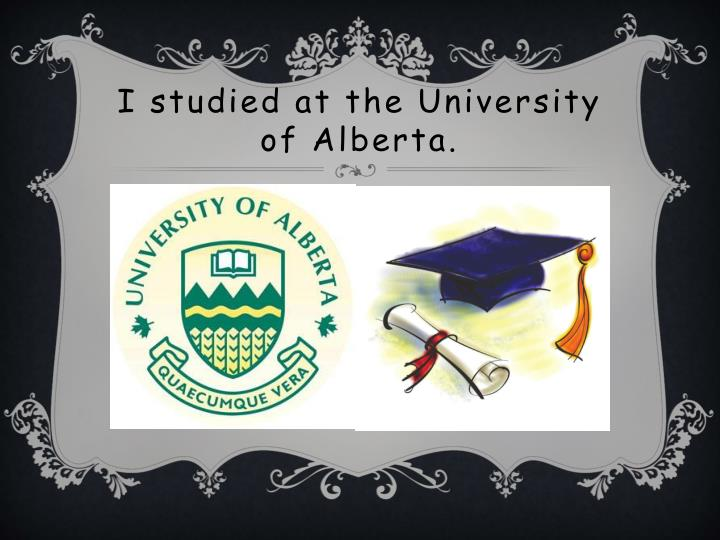 I studied at the University of Alberta.