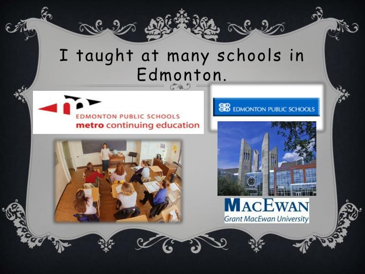 I taught at many schools in Edmonton.