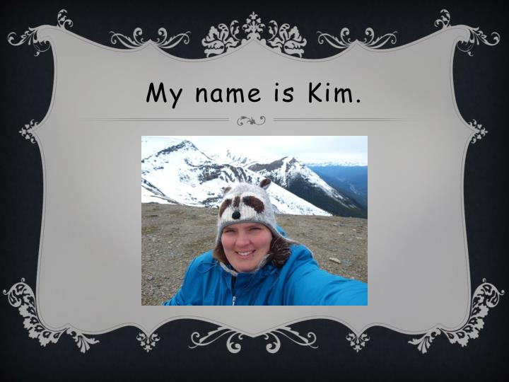 My name is kim