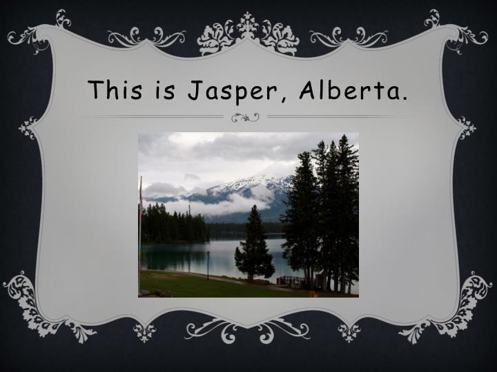 This is Jasper, Alberta.