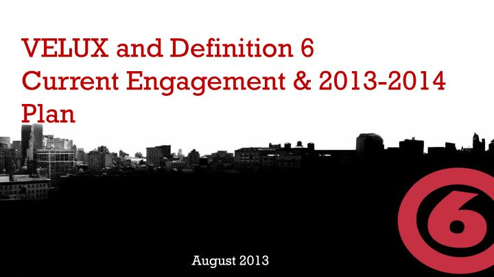 velux and definition 6 current engagement 2013 2014 plan n.