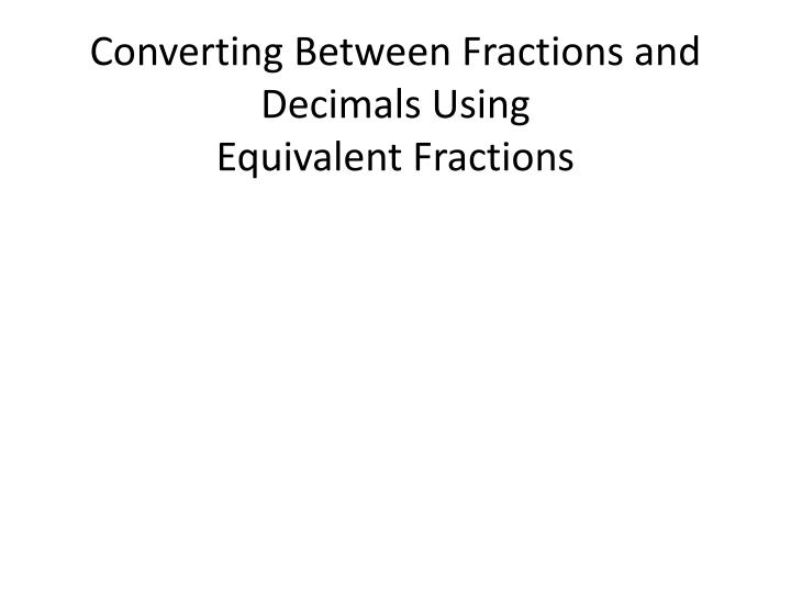converting between fractions and decimals using equivalent fractions n.