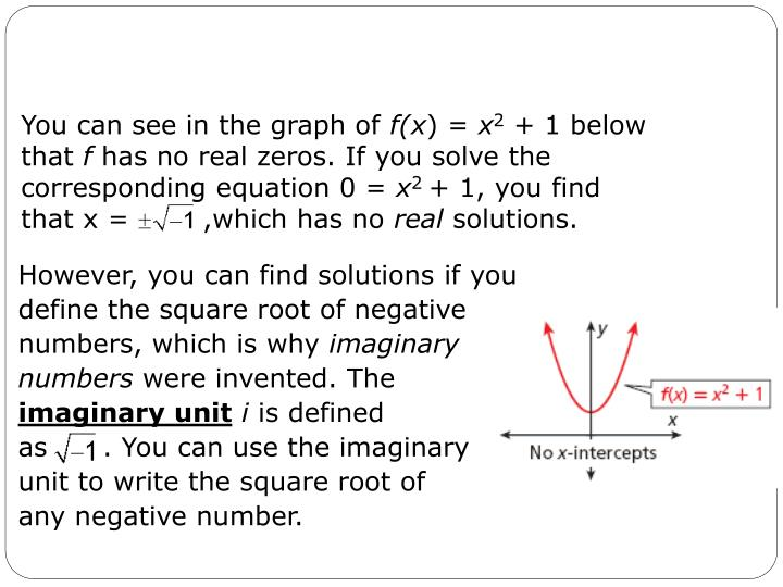 However, you can find solutions if you define the square root of negative numbers, which is why