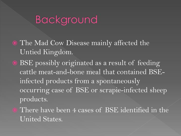a description of cattle disease bovine spongiform encephalopathy Bovine spongiform encephalopathy bovine spongiform encephalopathy (bse) is a prion disease that is invariably fatal in affected cattle and has been implicated as a.