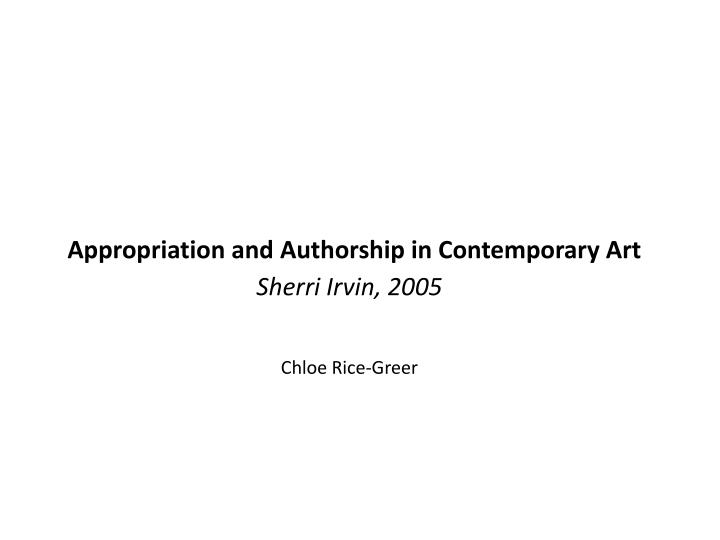 Ppt appropriation and authorship in contemporary art sherri irvin appropriation and authorship in contemporary artsherri irvin toneelgroepblik Image collections