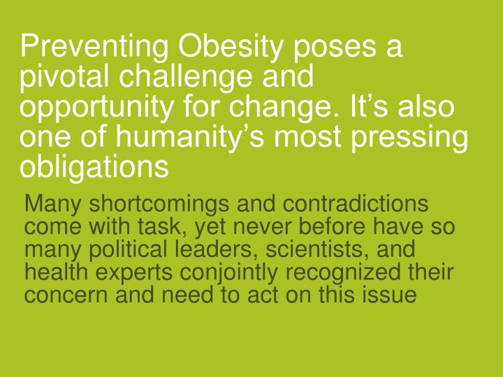 Preventing Obesity poses a pivotal challenge and opportunity for change. It's also one of humanity's most pressing obligations