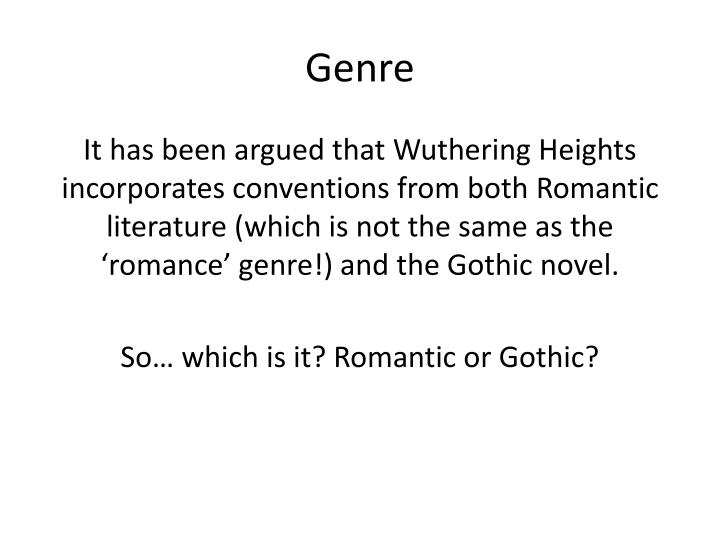 conventions of the gothic genre The inclusions of gothic conventions of the same variety create a gothic genre for the novel the use of the weather in the form of pathetic fallacies is particularly important in the way this forms the novel to be gothic.