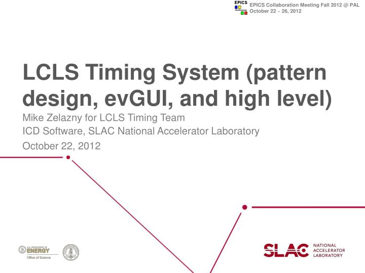 PPT - LCLS Timing System (pattern design, evGUI , and high