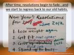 after time resolutions begin to fade and we start to regress back to our old habits
