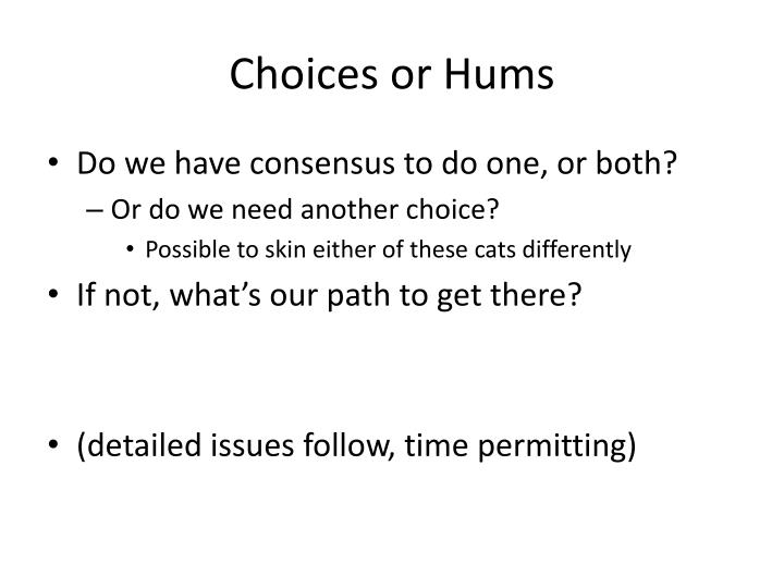 Choices or Hums