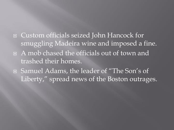 Custom officials seized John Hancock for smuggling Madeira wine and imposed a fine.